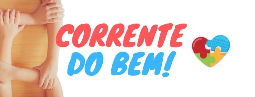 Faça parte da nossa CORRENTE DO BEM!